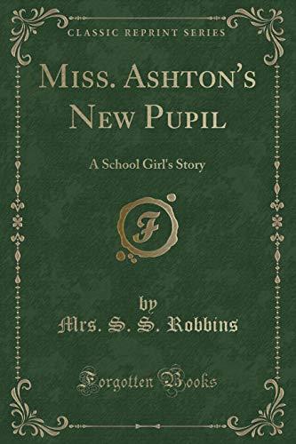 Miss. Ashton s New Pupil: A School: Mrs S S