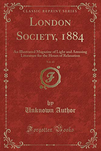 London Society, 1884, Vol. 45: An Illustrated: Unknown Author