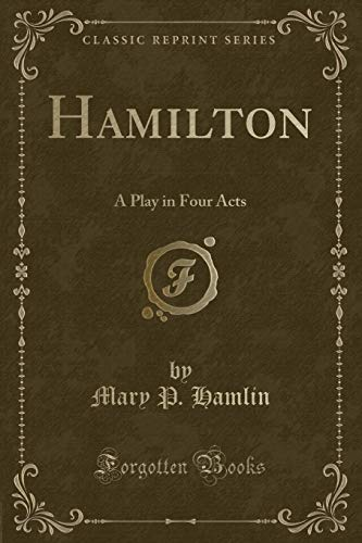 9780259283492: Hamilton: A Play in Four Acts (Classic Reprint)