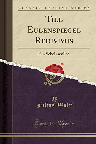 Till Eulenspiegel Redivivus: Ein Schelmenlied (Classic Reprint)