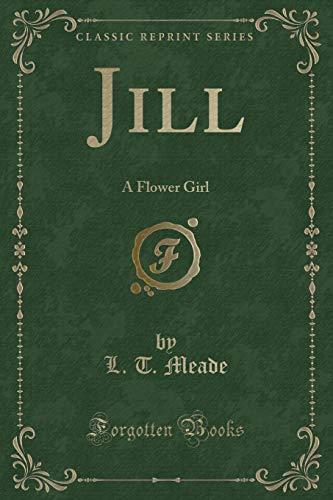 Jill: A Flower Girl (Classic Reprint) (Paperback): L T Meade