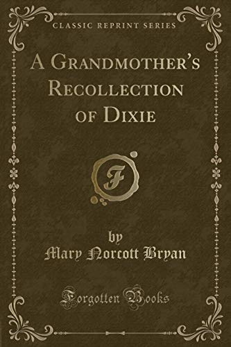 A Grandmother s Recollection of Dixie (Classic: Mary Norcott Bryan