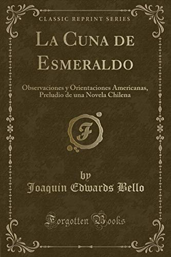 La Cuna de Esmeraldo: Observaciones y Orientaciones: Joaquin Edwards Bello