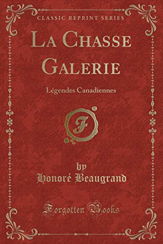 9780259348139: La Chasse Galerie: Légendes Canadiennes (Classic Reprint) (French Edition)