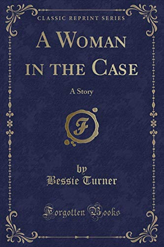 A Woman in the Case: A Story: Bessie Turner