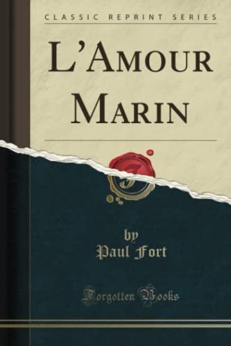 L'Amour Marin (Classic Reprint): Paul Fort