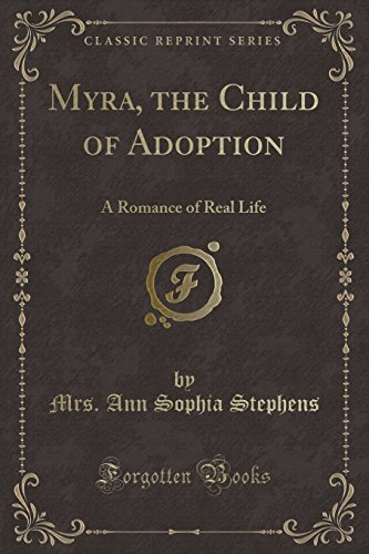 9780259384724: Myra, the Child of Adoption: A Romance of Real Life (Classic Reprint)