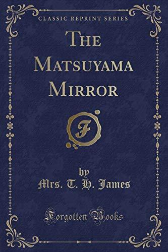 The Matsuyama Mirror (Classic Reprint) (Paperback): Mrs T H