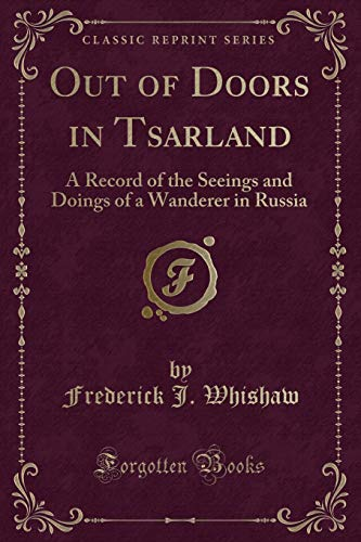 9780259409212: Out of Doors in Tsarland: A Record of the Seeings and Doings of a Wanderer in Russia (Classic Reprint)