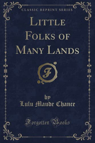 Little Folks of Many Lands (Classic Reprint): Chance, Lulu Maude