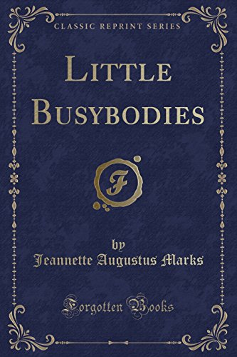 Little Busybodies (Classic Reprint) (Paperback or Softback): Marks, Jeannette Augustus