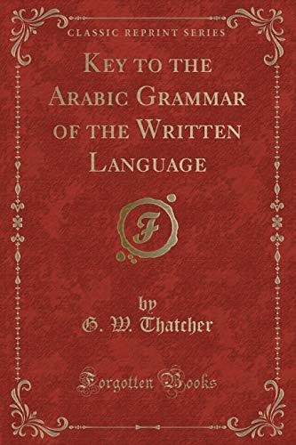 Key to the Arabic Grammar of the: G W Thatcher