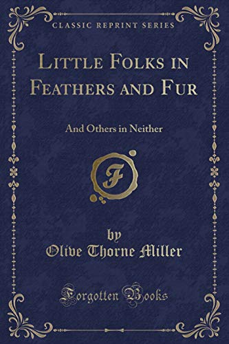 Little Folks in Feathers and Fur: And: Olive Thorne Miller