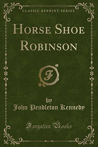 Horse Shoe Robinson (Classic Reprint) (Paperback): John Pendleton Kennedy