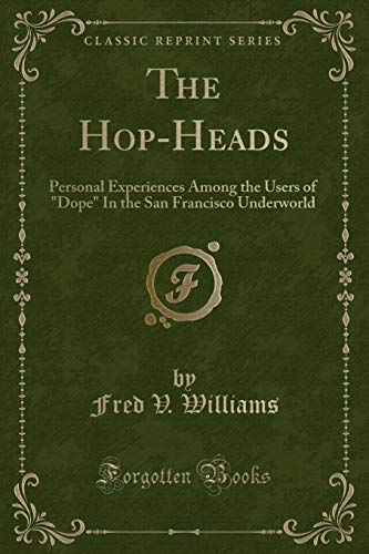 The Hop-Heads: Personal Experiences Among the Users: Fred V Williams