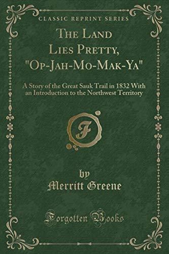 The Land Lies Pretty, Op-Jah-Mo-Mak-YA: A Story: Merritt Greene