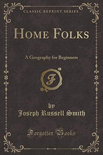 Home Folks: A Geography for Beginners (Classic: Joseph Russell Smith
