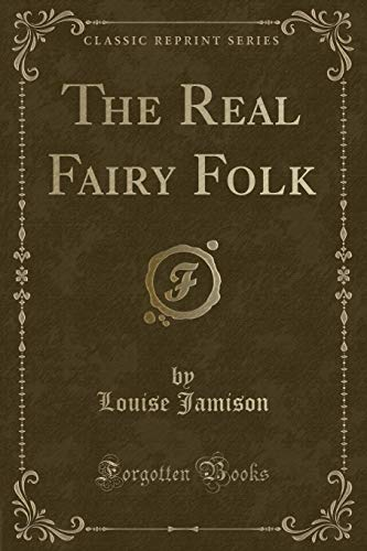 The Real Fairy Folk (Classic Reprint) (Paperback): Louise Jamison