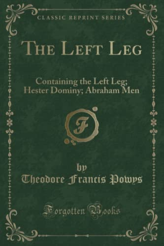 The Left Leg: Containing the Left Leg;: Powys, Theodore Francis