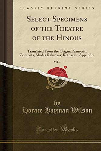 Select Specimens of the Theatre of the: Horace Hayman Wilson