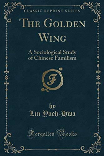 9780259511427: The Golden Wing: A Sociological Study of Chinese Familism (Classic Reprint)