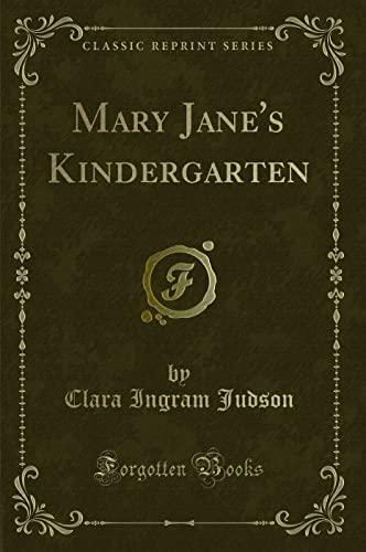 Mary Jane s Kindergarten (Classic Reprint) (Paperback): Clara Ingram Judson