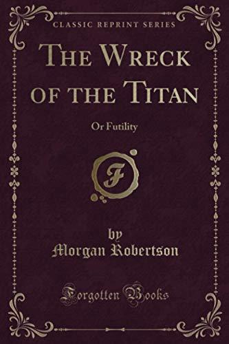 9780259514039: The Wreck of the Titan, or Futility (Classic Reprint)