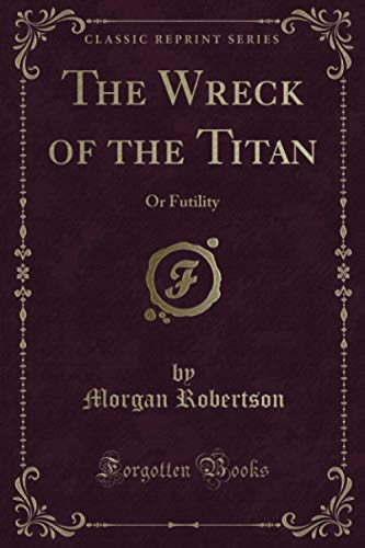 9780259514039: The Wreck of the Titan: Or Futility (Classic Reprint)