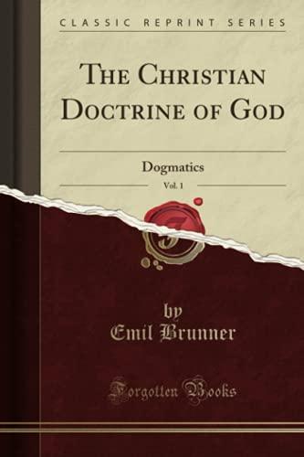 9780259543626: The Christian Doctrine of God, Vol. 1: Dogmatics (Classic Reprint)