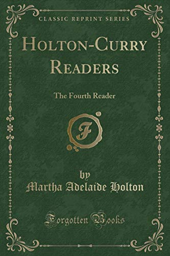 Holton-Curry Readers: The Fourth Reader (Classic Reprint): Martha Adelaide Holton