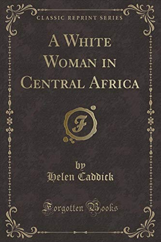 9780259559658: A White Woman in Central Africa (Classic Reprint)