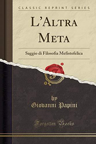 L'Altra Meta: Saggio di Filosofia Mefistofelica (Classic: Papini, Giovanni