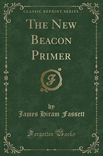 The New Beacon Primer (Classic Reprint) (Paperback): James Hiram Fassett