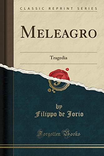 Meleagro: Tragedia (Classic Reprint) (Paperback): Filippo De Jorio