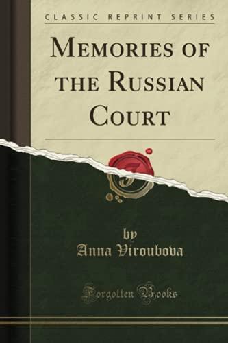 Memories of the Russian Court Classic Reprint: Viroubova, Anna