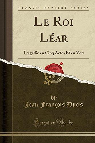 9780259781974: Le Roi Léar: Tragédie en Cinq Actes Et en Vers (Classic Reprint)