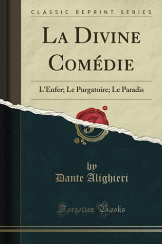 La Divine Comédie: L'Enfer; Le Purgatoire; Le: Dante Alighieri