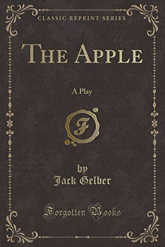 The Apple: A Play (Classic Reprint) Gelber,