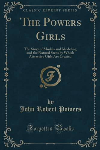 9780259879145: The Powers Girls: The Story of Models and Modeling and the Natural Steps by Which Attractive Girls Are Created (Classic Reprint)