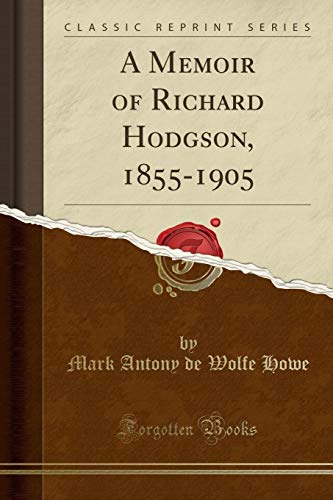 A Memoir of Richard Hodgson, 1855-1905 (Classic: Mark Antony De