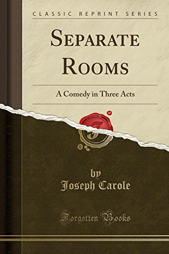 Separate Rooms: A Comedy in Three Acts: Joseph Carole