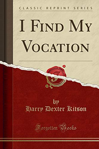 I Find My Vocation (Classic Reprint) (Paperback): Harry Dexter Kitson