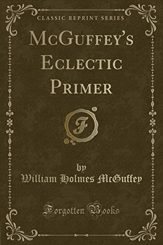 9780259919353: McGuffey's Eclectic Primer (Classic Reprint)