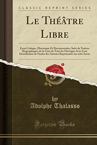 Le Theatre Libre: Essai Critique, Historique Et: Adolphe Thalasso