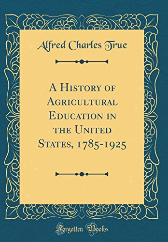 9780260011817: A History of Agricultural Education in the United States, 1785-1925 (Classic Reprint)
