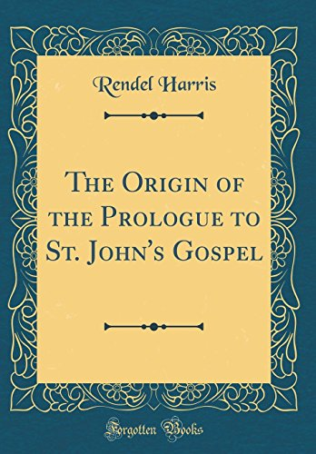 9780260028464: The Origin of the Prologue to St. John's Gospel (Classic Reprint)