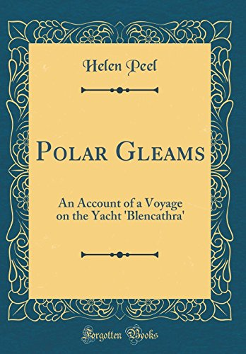 9780260033956: Polar Gleams: An Account of a Voyage on the Yacht 'blencathra' (Classic Reprint)