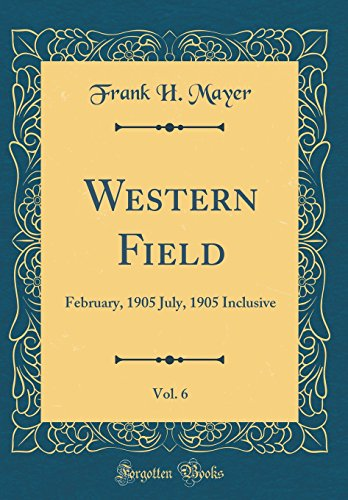 Western Field, Vol. 6: February, 1905 July,: Frank H Mayer