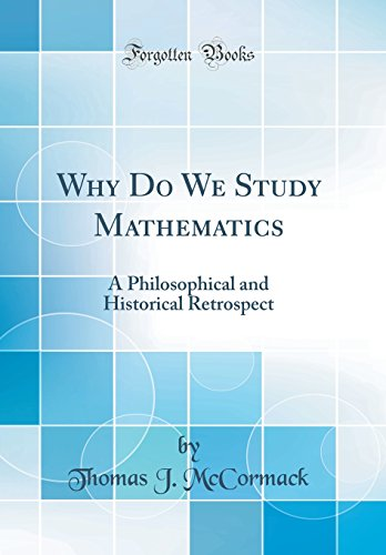 9780260041883: Why Do We Study Mathematics: A Philosophical and Historical Retrospect (Classic Reprint)