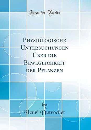 Physiologische Untersuchungen Uber Die Beweglichkeit Der P?anzen (Classic Reprint) (Hardback) - Henri Dutrochet